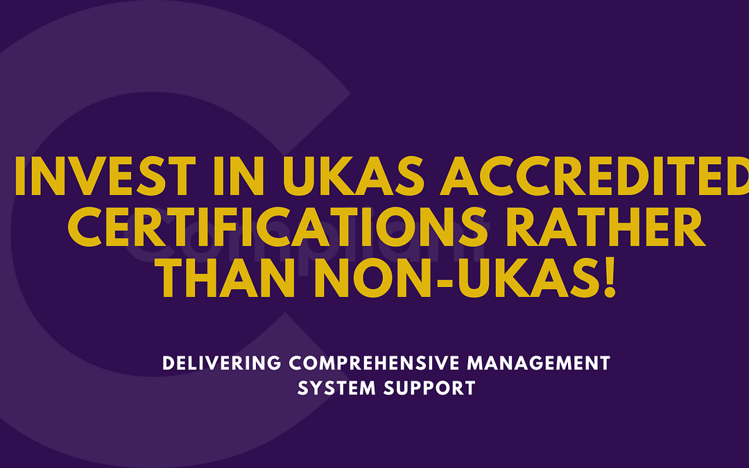 Why invest in UKAS accredited certifications rather than non-UKAS